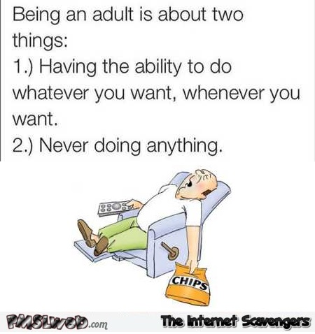 Being an adult is about two things humor – TGIF funny pics @PMSLweb.com