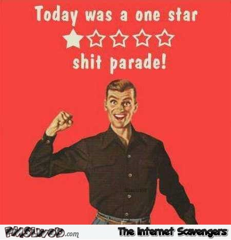 Today was a one star shit parade sarcastic humor @PMSLweb.com