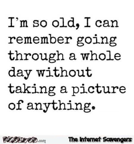 I'm so old funny quote @PMSLweb.com
