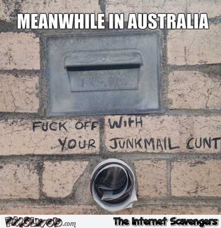 Meanwhile in Australia funny junkmail meme @PMSLweb.com