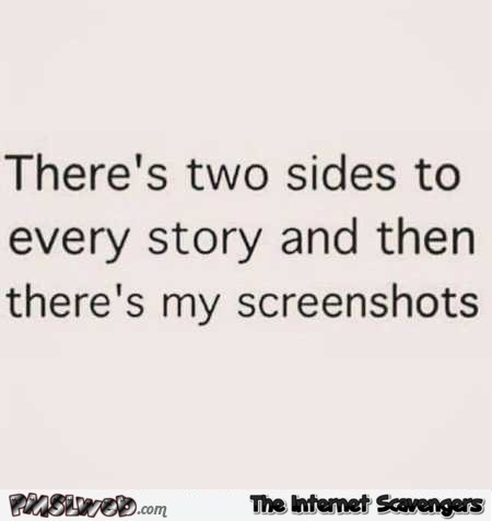 There's 2 sides to every story funny quote @PMSLweb.com