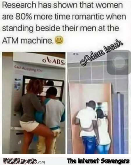 Women are more romantic standing behind their men at the ATM machine humor @PMSLweb.com