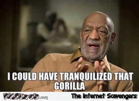 Cosby would have tranquilized that gorilla meme @PMSLweb.com