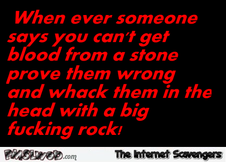 You can't get blood from a stone sarcastic humor @PMSLweb.com
