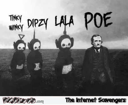 Poe with the teletubbies humor @PMSLweb.com