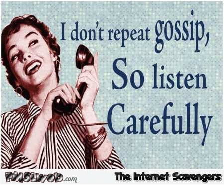 I don't repeat gossip so listen carefully humor @PMSLweb.com