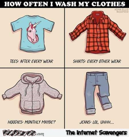 How often I wash my clothes humor @PMSLweb.com
