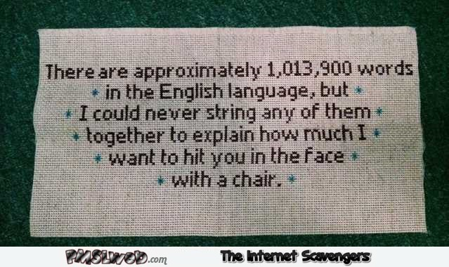 I want to hit you in the face with a chair funny quote – Sardonic Hump day funnies @PMSLweb.com