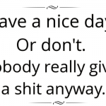 Have a nice day sarcastic quote – Wednesday craze @PMSLweb.com