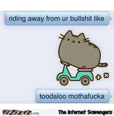 Riding away from your bullshit funny text @PMSLweb.com