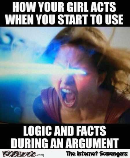 How your girl acts when you use logic and facts meme @PMSLweb.com