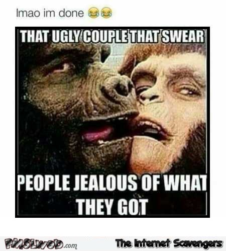 That ugly couple who swear you are jealous of them meme @PMSLweb.com