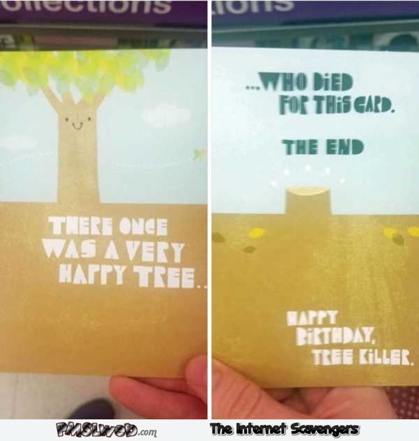 Happy birthday tree killer funny card @PMSLweb.com