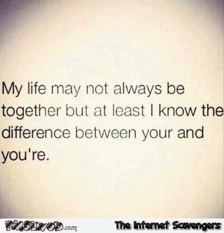 My life may not always be together funny quote – TGIF hilarious pictures @PMSLweb.com