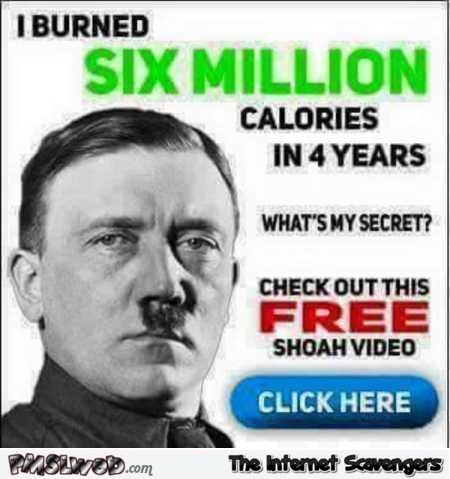 Hitler burned 6 million calories politically incorrect joke @PMSLweb.com