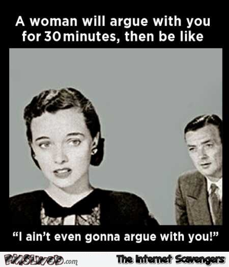 A woman will argue with you for 30 min sarcastic quote @PMSLweb.com
