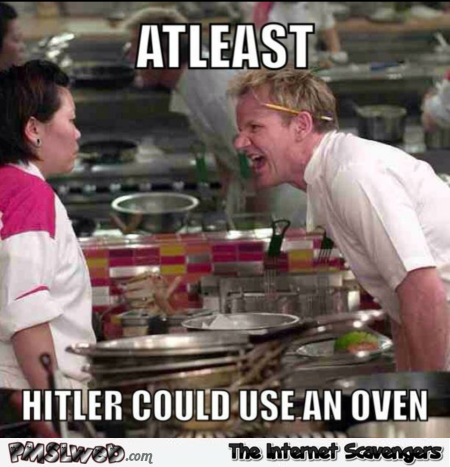 At least Hitler could use an over funny Ramsay meme @PMSLweb.com