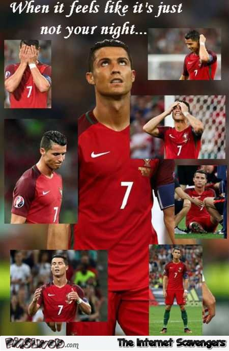 When it feels like it's just not your night Ronaldo humor @PMSLweb.com