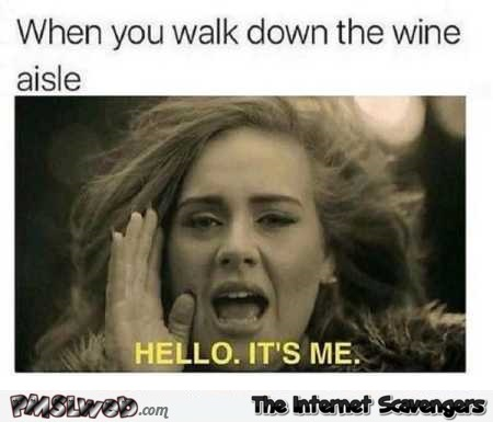 When you walk down the wine aisle humor – Funny viral pictures @PMSLweb.com