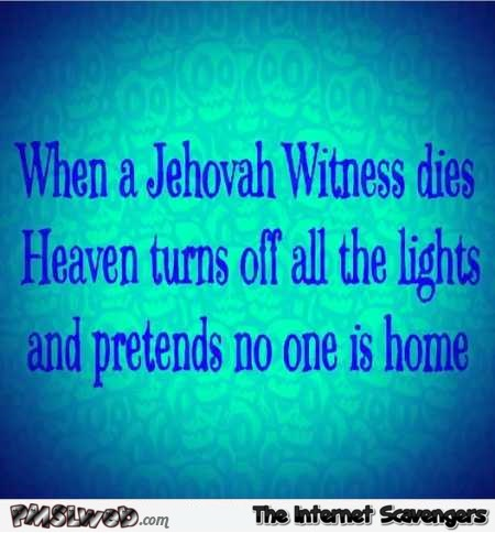 When a Jehovah witness dies funny quote @PMSLweb.com