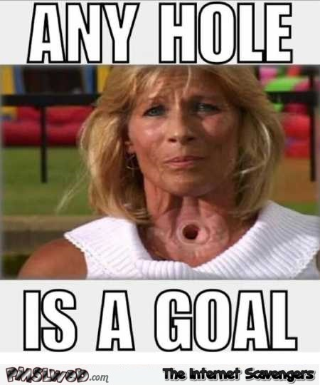 Any hole is a goal adult humor @PMSLweb.com