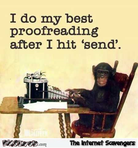 I do my best proofreading after I hit send funny quote @PMSLweb.com