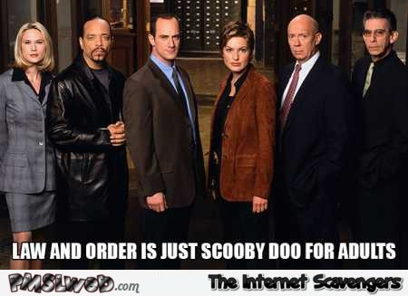 Law and order is Scooby doo for adults meme @PMSLweb.com