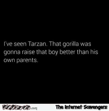I've seen Tarzan funny quote @PMSLweb.com