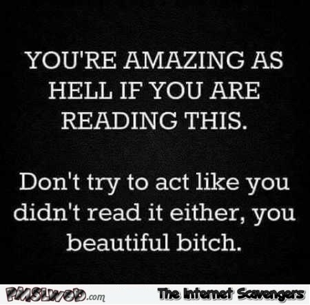 You're amazing as hell funny quote @PMSLweb.com