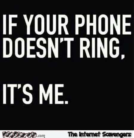 If your phone doesn't ring it's me funny quote – Funny Hump day misconduct @PMSLweb.com