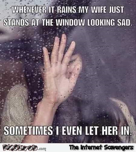 4 when it rains my wife stands in front of the window funny meme when it rains my wife stands in front of the window funny meme pmslweb