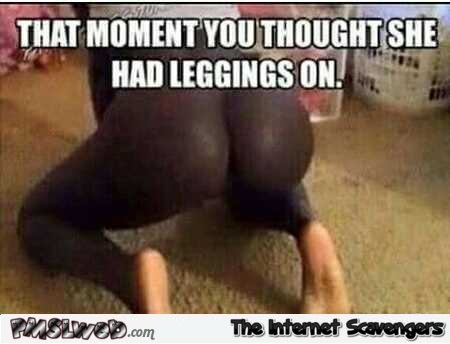 You thought she had leggings on funny meme – TGIF hilarious pictures @PMSLweb.com