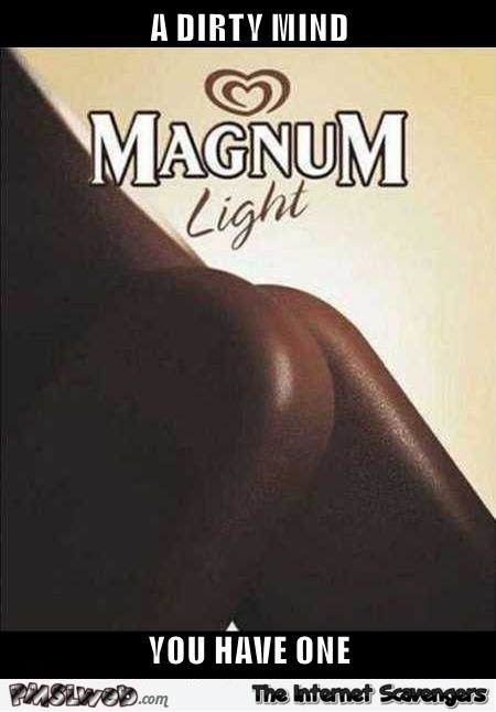 You have a dirty mind magnum humor
