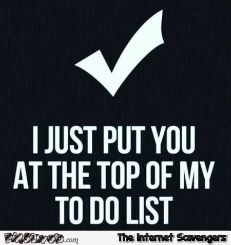 I just put you at the top of my to do list funny quote @PMSLweb.com