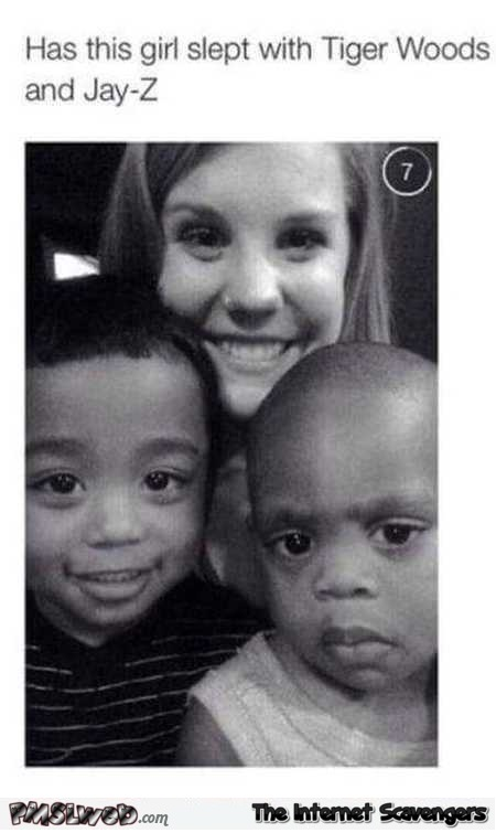 Has this girl slept with Tiger Woods and Jay Z humor @PMSLweb.com