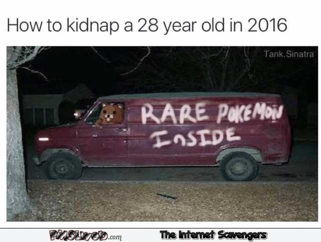 How to kidnap an adult these days Pokemon humor @PMSLweb.com