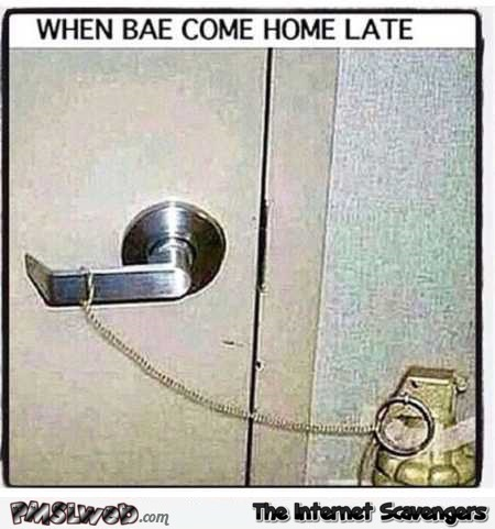 When bae comes home late humor @PMSLweb.com