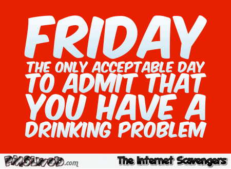 Friday drinking problem funny quote