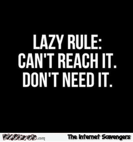 Funny lazy rule quote @PMSLweb.com