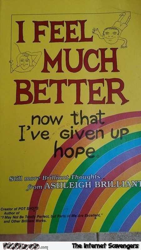 I feel much better now that I've given up hope funny book @PMSLweb.com