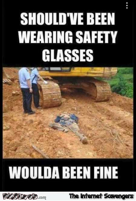 Wearing safety glasses would have saved you funny meme – Silly Wednesday picture collection @PMSLweb.com