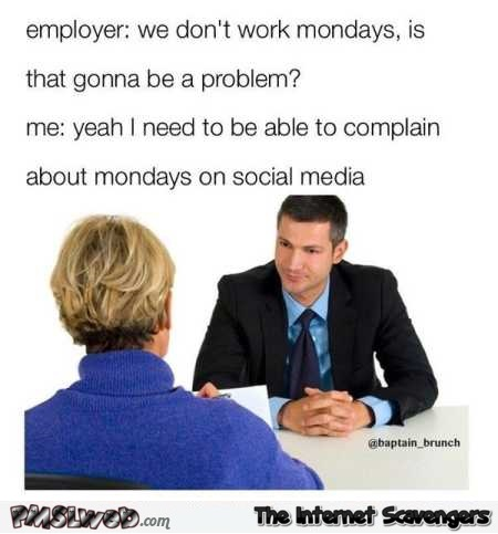 We don't work on Mondays funny dank meme @PMSLweb.com