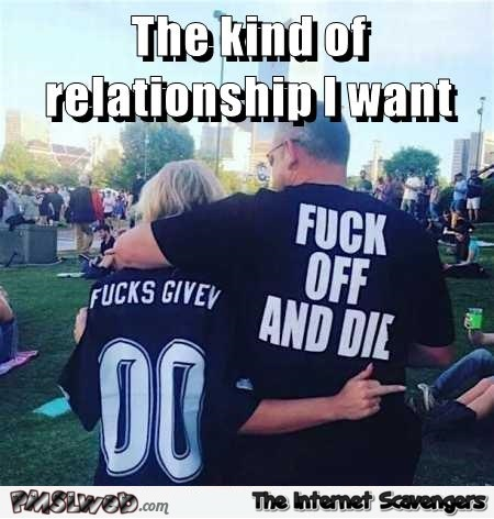 The kind of relationship I want funny meme @PMSLweb.com