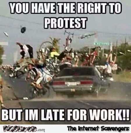 You have the right to protest funny meme @PMSLweb.com