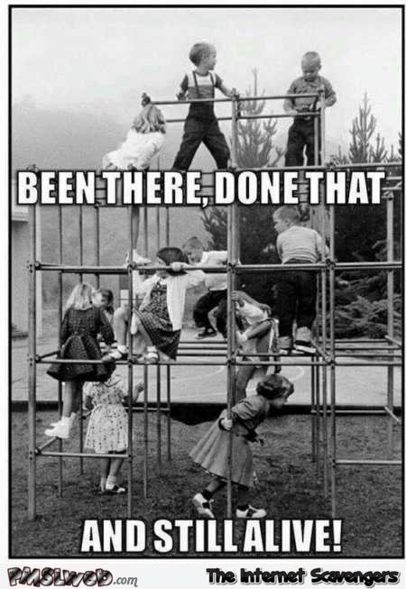 Funny playground been there done that and still alive @PMSLweb.com