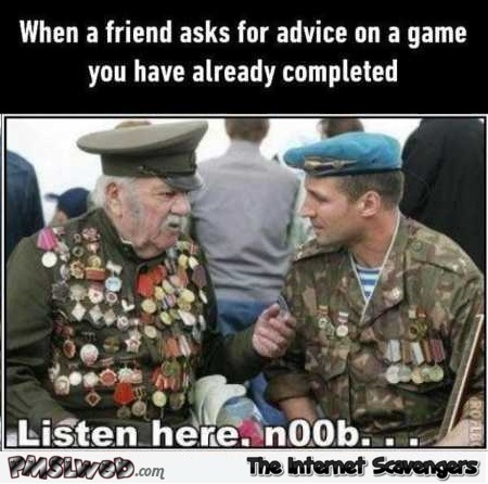 When a friend asks for advice on a game you have finished funny meme @PMSLweb.com