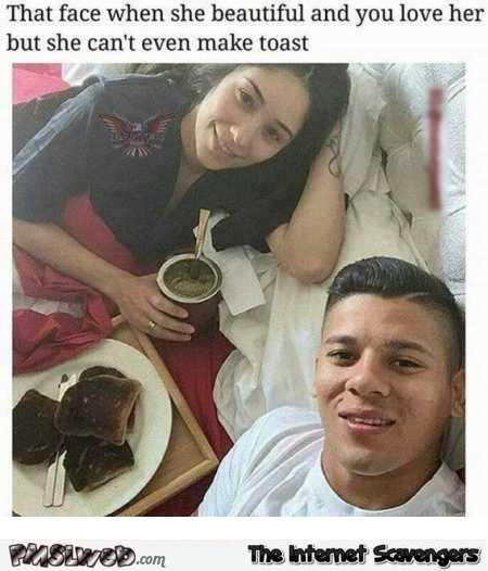 When you love her but she can't even make toast humor @PMSLweb.com