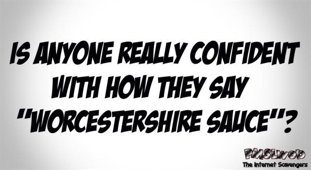 Funny Worcestershire sauce quote – Friday YLYL @PMSLweb.com