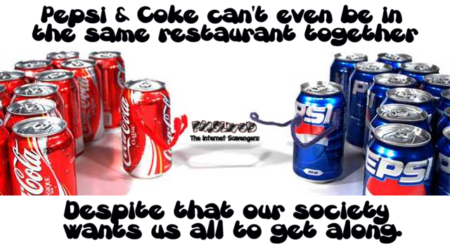 Pepsi and coke can't even be in the same restaurant humor – Funny pictures of the day @PMSLweb.com