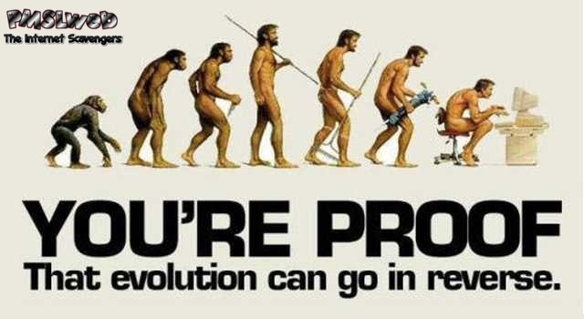 You're proof that evolution can go in reverse humor @PMSLweb.com